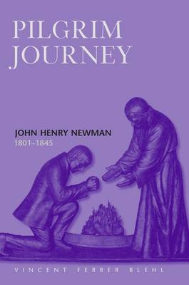 Pilgrim's Journey: John Henry Newman 1801-1845 (Hardback)