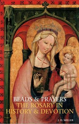 Beads and Prayers: The Rosary in History and Devotion (Paperback)