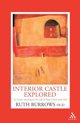 """""""Interior Castle"""" Explored: St. Teresa's Teaching on the Life of Deep Union with God (Paperback)"""