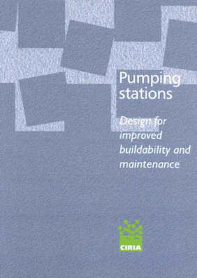 Pumping Stations - Design for Improved Buildability and Maintenance (Paperback)