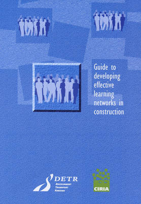 Guide to Developing Effective Learning Networks in Construction - CIRIA Publication C508 (Paperback)