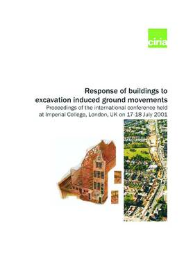 Response of Buildings to Excavation-induced Ground Movements: Proceedings of the International Conference Held at Imperial College, London, UK, on 17-18 July 2001 (Hardback)