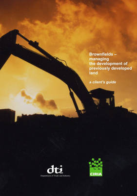 Brownfields - Managing the Development of Previously Developed Land: A Client's Guide (Hardback)