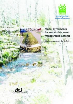Model Agreements for Sustainable Water Management Systems: Model Agreements for SUDS - CIRIA Publication C625