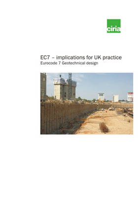 EC7 - Implications for UK Practice: Eurocode 7 Geotechnical Design (Paperback)