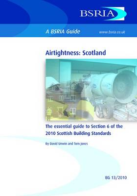 Airtightness Scotland: The Essential Guide to Section 6 of the 2010 Scottish Building Standards - BSRIA Guide 13/10 (Paperback)