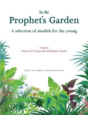 In the Prophet's Garden: A Selection of Ahadith for the Young (Paperback)