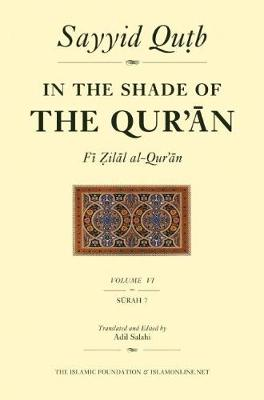 In the Shade of the Qur'an Vol. 6 (Fi Zilal al-Qur'an): Surah 7 Al-A'raf - In the Shade of the Qur'an 6 (Paperback)