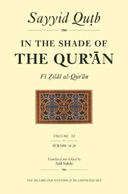 In the Shade of the Qur'an Vol. 11 (Fi Zilal al-Qur'an): Surah 16 An-Nahl - Surah 20 Ta-Ha - In the Shade of the Qur'an 11 (Paperback)