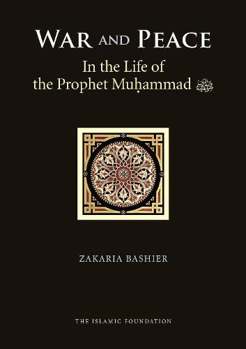 War and Peace in the Life of the Prophet Muhammad (Hardback)