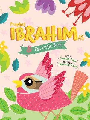 Prophet Ibrahim and the Little Bird Activity Book - The Prophets of Islam Activity Books (Paperback)