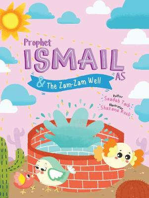 Prophet Ismail and the ZamZam Well Activity Book - The Prophets of Islam Activity Books (Paperback)