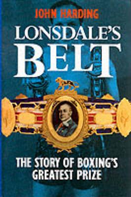 Lonsdale's Belt: Story of Boxing's Greatest Prize (Hardback)