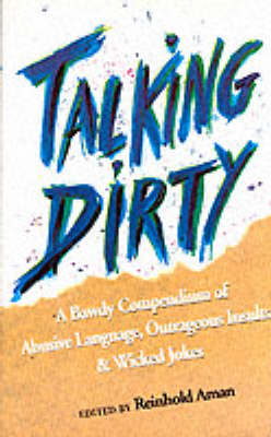 Talking Dirty: Bawdy Compendium of Abusive Language, Outrageous Insults and Wicked Jokes (Paperback)
