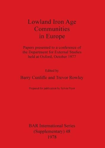 Lowland Iron Age Communities in Europe: papers presented to a conference of the Department for External Studies held at Oxford October 1977 - British Archaeological Reports International Series (Paperback)