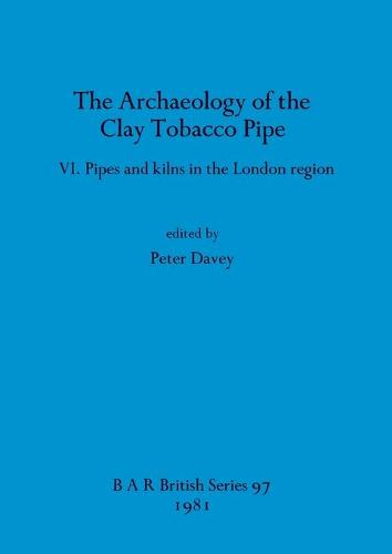 The Archaeology of the Clay Tobacco Pipe - British Archaeological Reports British Series (Paperback)