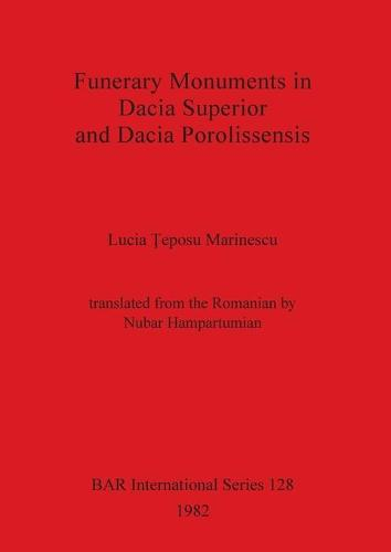 Funerary Monuments in Dacia Superior - British Archaeological Reports International Series (Paperback)