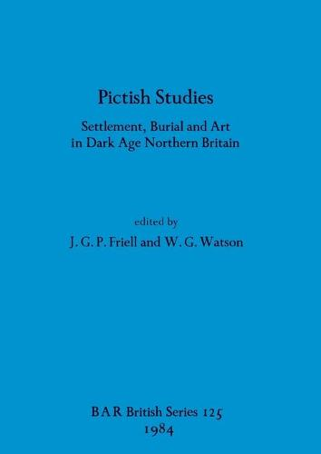 Pictish Studies: Settlement Burial and Art in Dark Age Northern Britain - British Archaeological Reports British Series (Paperback)