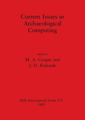 Current Issues in Archaeological Computing - British Archaeological Reports International Series (Paperback)