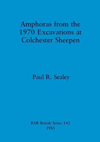 Amphoras from the 1970 Excavations at Colchester Sheepen - British Archaeological Reports British Series (Paperback)