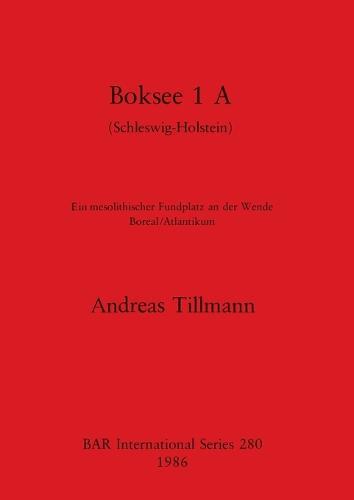 Boksee: Ein mesolithischer Fundplatz an der Weide Borel/Atlantikum - British Archaeological Reports International Series (Paperback)