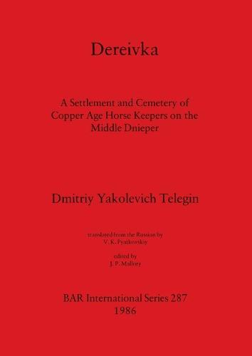 Dereivka: A Settlement and Cemetery of Copper Age Horse Keepers on the Middle Dnieper - British Archaeological Reports International Series (Paperback)