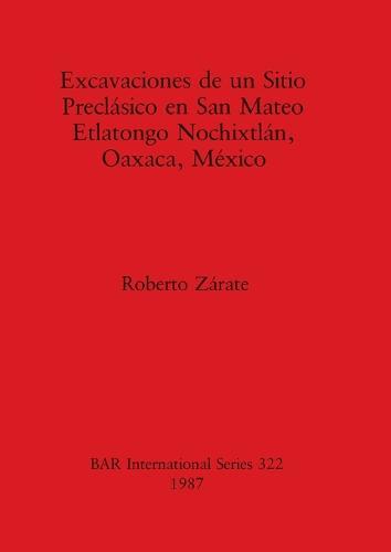 Excavaciones de un Sitio Preclasico en San Mateo Etlatongo Nochixtlan, Oaxaca, Mexico - British Archaeological Reports International Series (Paperback)