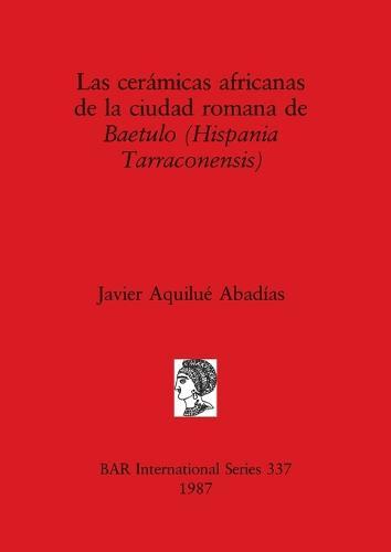 Las Ceramicas Africanas de la Ciudad Romana de Baetulo - British Archaeological Reports International Series (Paperback)