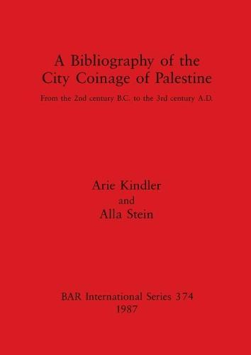 A Bibliography of the City Coinage of Palestine: from the 2nd century B.C. to the 3rd century A.D. - British Archaeological Reports International Series (Paperback)