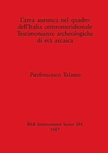 L' Area Aurunca nel Quadro dell' Italia Centromeridionale - British Archaeological Reports International Series (Paperback)