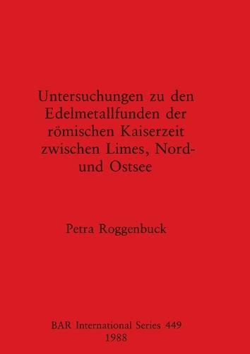 Untersuchungen zu den Edelmetallfund der Romischen Kaiserzeit - British Archaeological Reports International Series (Paperback)