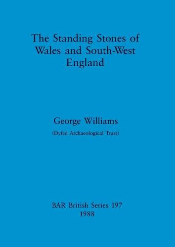 The standing stones of Wales and South-West England - British Archaeological Reports British Series (Paperback)
