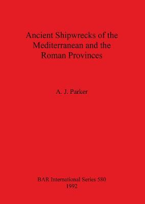 Ancient Shipwrecks of the Mediterranean and the Roman Provinces - British Archaeological Reports International Series (Paperback)