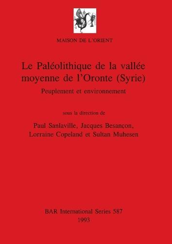 Le Paleolithique de la vallee moyenne de l'Oronte (Syrie): Peuplement et environnement - British Archaeological Reports International Series (Paperback)
