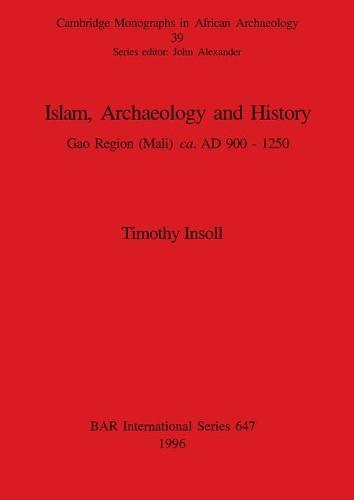 Islam, Archaeology and History: Gao Region (Mali) ca. AD 900 - 1250 - British Archaeological Reports International Series (Paperback)
