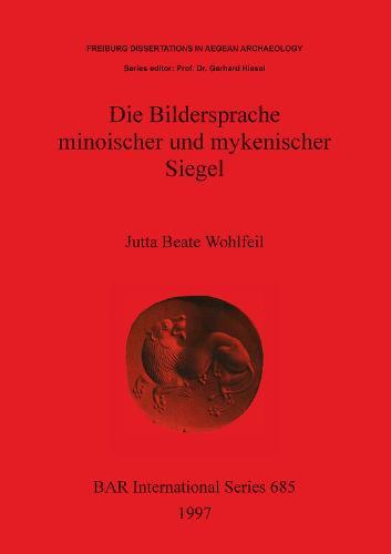 Die Bildersprache minoischer und mykenischer Siegel - British Archaeological Reports International Series (Paperback)