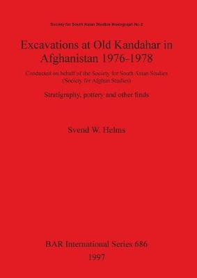 Excavations at Old Kandahar in Afghanistan 1976-1978: Conducted on behalf of the Society for South Asian Studies (Society for Afghan Studies). Stratigraphy, pottery and other finds - British Archaeological Reports International Series (Paperback)