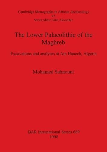 The Lower Palaeolithic of the Mahgreb: Excavations and analyses at Ain Hanech Algeria - British Archaeological Reports International Series (Paperback)
