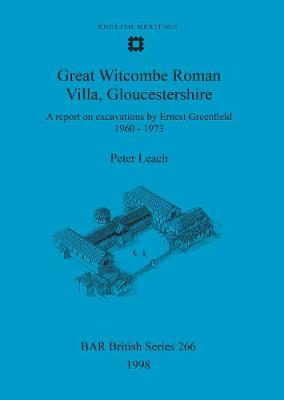 Great Witcombe Roman Villa, Gloucestershire: A report on excavations by Ernest Greenfield, 1960-1973 - British Archaeological Reports British Series (Paperback)