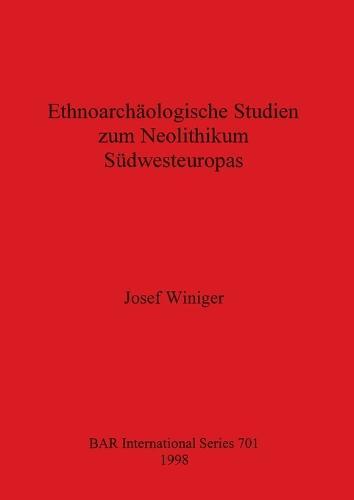 Ethnoarchaologische Studien zum Neolithikum Sudwesteuropas - British Archaeological Reports International Series (Paperback)