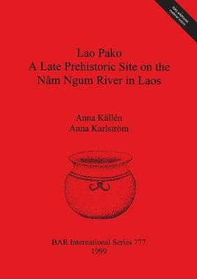 Lao Pako: A Late Prehistoric Site on the Nam Ngum River in Laos - British Archaeological Reports International Series