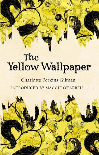 The Yellow Wallpaper by Charlotte Perkins Gilman Maggie OFarrell