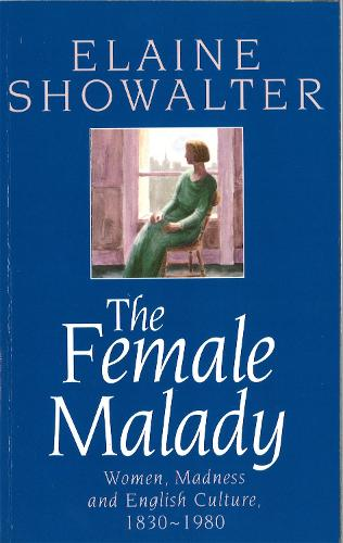 The Female Malady: Women, Madness and English Culture, 1830-1980 (Paperback)