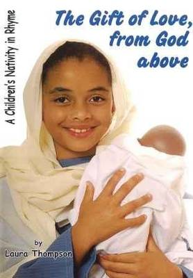 The Gift of Love, from God Above: A Christmas Nativity in Rhyme (Paperback)