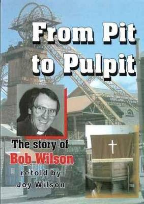 From Pit to Pulpit: The Story of Bob Wilson (Paperback)