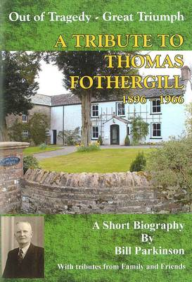 Out of Tragedy - Great Triumph: A Tribute of Thomas Fothergill 1896 - 1966 (Paperback)