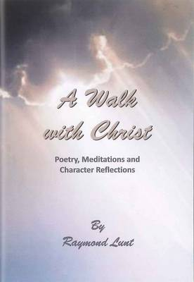A Walk with Christ: Poetry, Meditations and Character Reflections (Paperback)