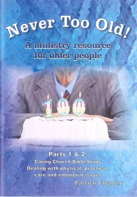 Never Too Old!: Parts 1 & 2: A Ministry Resource for Older People (Paperback)