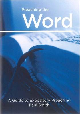 Preaching the Word: A Guide to Expository Preaching - Methodist Evangelicals Together Publications (Paperback)