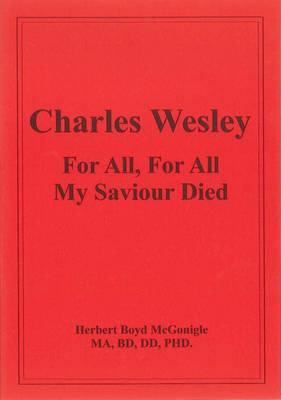 Charles Wesley for All, for All My Saviour Died (Paperback)
